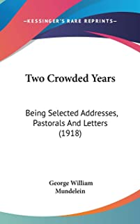 Two Crowded Years: Being Selected Addresses, Pastorals And Letters (1918)