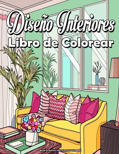 Diseño de Interiores Libro de Colorear para Adultos: Con decoración inspiradora, ideas de diseño de dormitorios, casas decoradas, decoración del hogar, diversión relajante y antiestrés !!