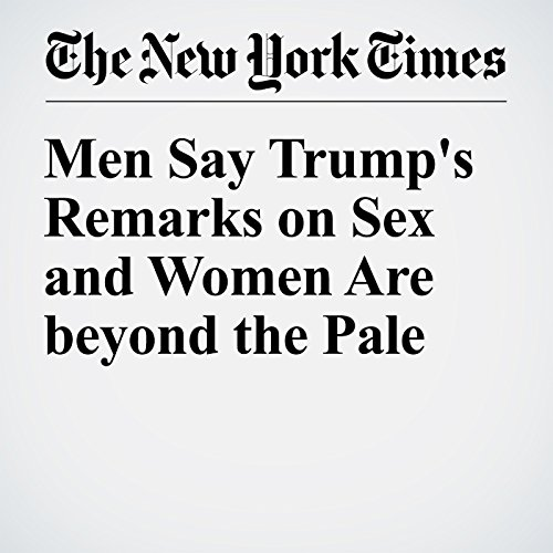 Men Say Trump's Remarks on Sex and Women Are Beyond the Pale cover art