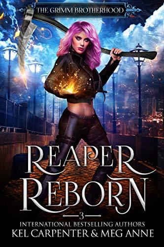 Reaper Reborn (The Grimm Brotherhood Book 3) by [Kel Carpenter, Meg Anne]