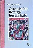 Ottonische Königsherrschaft. Organisation und Legimitation königlicher Macht.