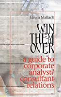 Win Them Over: A Survival Guide for Corporate Analyst Relations/Consultant Relations Programs
