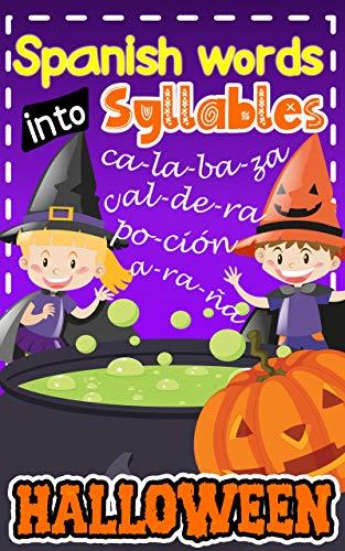 Spanish Words Into Syllables. Calabaza. Caldera. Poción. Araña. Halloween: Learning To Read With Syllables. (Spanish For Kids) (English Edition)
