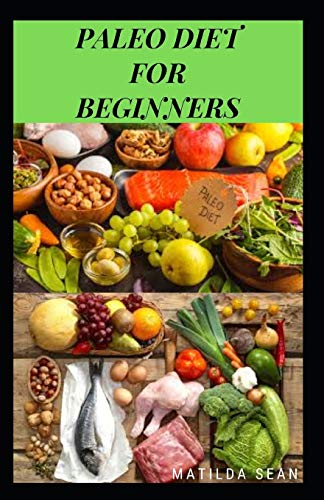 PALEO DIET FOR BEGINNERS: A healthy paleo diet meal guides for the beginners