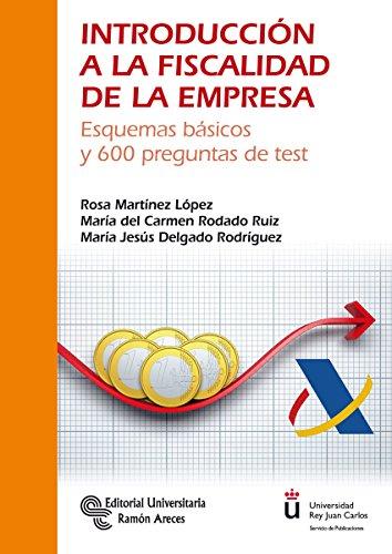 Introducción a la Fiscalidad de la Empresa: Esquemas básicos y 600 preguntas...