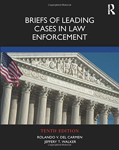Compare Textbook Prices for Briefs of Leading Cases in Law Enforcement 10 Edition ISBN 9780367146924 by del Carmen, Rolando V.,Walker, Jeffery T.