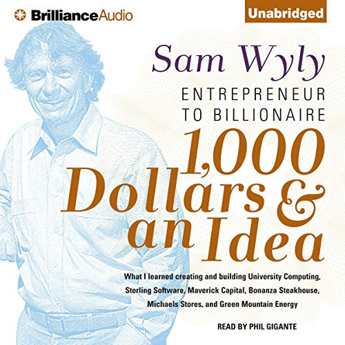 1,000 Dollars & an Idea     Entrepreneur to Billionaire              By:                                                                                                                                 Sam Wyly                               Narrated by:                                                                                                                                 Phil Gigante                      Length: 8 hrs and 33 mins     77 ratings     Overall 4.1