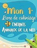 Mon 1er livre de coloriage enfants animaux de la mer: Cahier coloriage pour apprendre à colorier enfant  / coloriage animaux marins fantastiques pour ... année/ Images simples aux contours épais