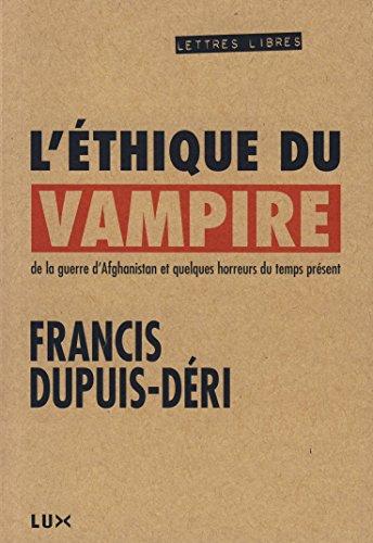 L'éthique du vampire: De la guerre d'Afghanistan et quelques horreurs du temps présent (Lettres libres) (French Edition)