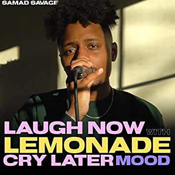 Laugh Now With Lemonade Cry Later Mood