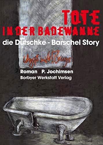 Tote in der Badewanne: Die Dutschke-Barschel Story. Roman
