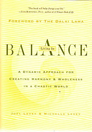 Living in Balance: a Dynamic Approach for Creating Harmony & Wholeness in a Chaotic World