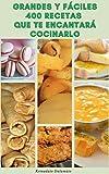 Grandes Y Fáciles 400 Recetas Que Te Encantará Cocinarlo :