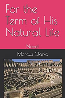 For the Term of His Natural Life: Novel
