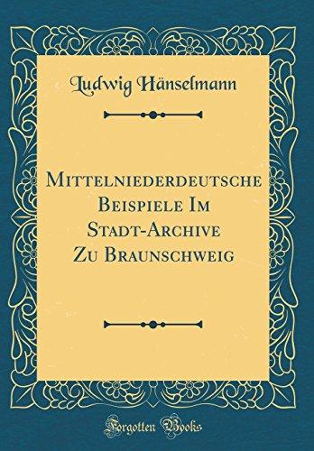 Mittelniederdeutsche Beispiele Im Stadt-Archive Zu Braunschweig (Classic Reprint)