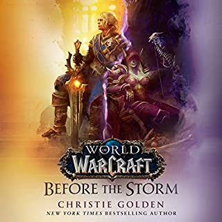 Before the Storm     World of Warcraft              Written by:                                                                                                                                 Christie Golden                               Narrated by:                                                                                                                                 Josh Keaton                      Length: 9 hrs and 40 mins     445 ratings     Overall 4.7