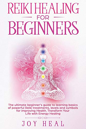 Reiki Healing for Beginners: The ultimate beginner's guide to learning basics of powerful Reiki treatments, levels and symbols for improving Health. Transform Your Life with Energy Healing