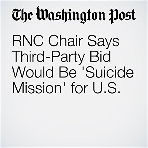 RNC Chair Says Third-Party Bid Would Be 'Suicide Mission' for U.S. cover art