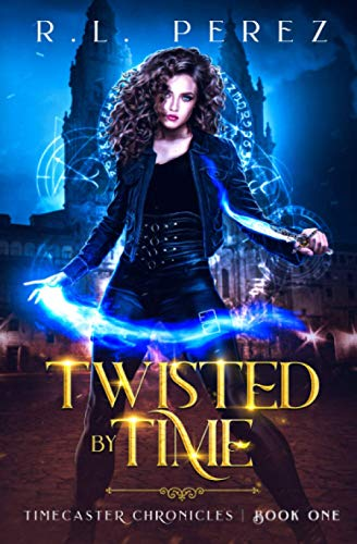 Twisted by Time: A Dark Fantasy Romance (Timecaster Chronicles Book 1)