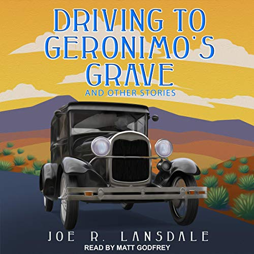 Driving to Geronimo's Grave and Other Stories                   By:                                                                                                                                 Joe R. Lansdale                               Narrated by:                                                                                                                                 Matt Godfrey                      Length: 8 hrs and 54 mins     6 ratings     Overall 4.7