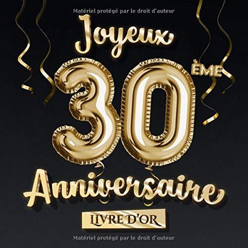 Joyeux 30ème Anniversaire - Livre d'Or: Décoration pour le 30ème anniversaire - 30 Ans Déco et Cadeau pour homme ou femme - Édition Ballons Or Noir - Album pour les félicitations et photos des invités