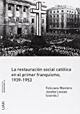 La restauración social católica en el primer franquismo, 1939-1953: 55 (Monografías Humanidades)