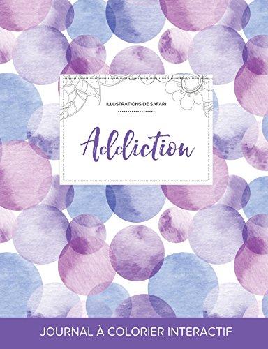 Journal de Coloration Adulte: Addiction (Illustrations de Safari, Bulles Violettes) (French Edition)
