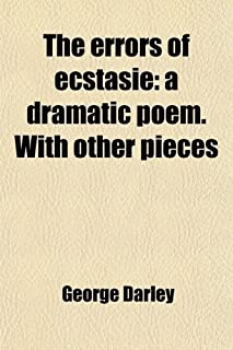 The Errors of Ecstasie; A Dramatic Poem. with Other Pieces