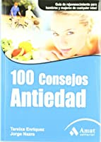100 consejos antiedad : guía de rejuvenecimiento para hombres y mujeres de cualquier edad