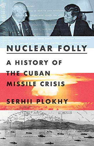 Compare Textbook Prices for Nuclear Folly: A History of the Cuban Missile Crisis  ISBN 9780393540819 by Plokhy, Serhii