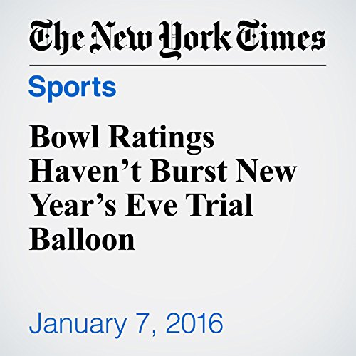 Bowl Ratings Haven't Burst New Year's Eve Trial Balloon cover art