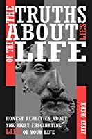 THE TRUTHS ABOUT LIES OF THE LIFE: Honest realities about the most fascinating lies of your life!