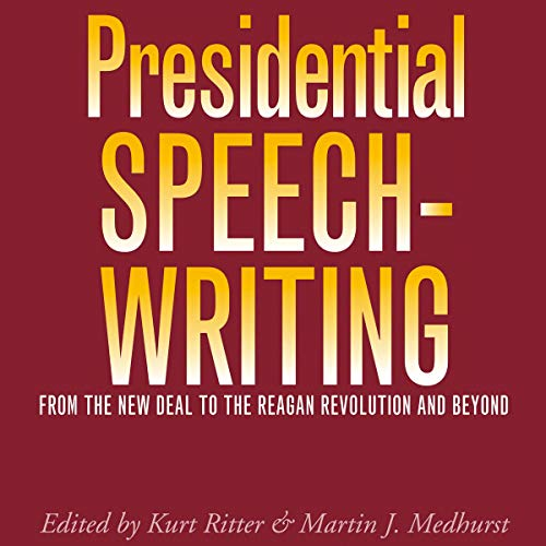 Presidential Speechwriting: From the New Deal to the Reagan Revolution and Beyond audiobook cover art