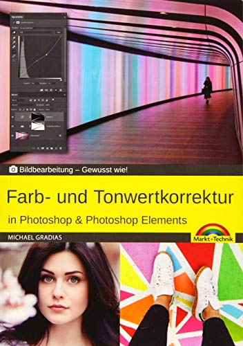 Farb- und Tonwertkorrektur in Photoshop & Photoshop Elements: Bildbearbeitung - Gewusst wie!