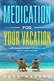Medication for your vacation: A Life changing approach to achieve your Perfect Dream Vacation. This book provides practical, inspiring and insightful philosophies and methodologies for traveling.