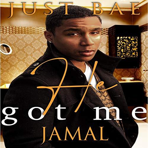 He Got Me: Jamal Audiobook By Just Bae cover art