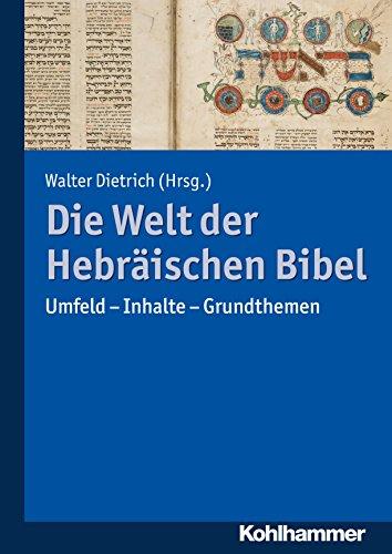 Die Welt der Hebräischen Bibel: Umfeld - Inhalte - Grundthemen