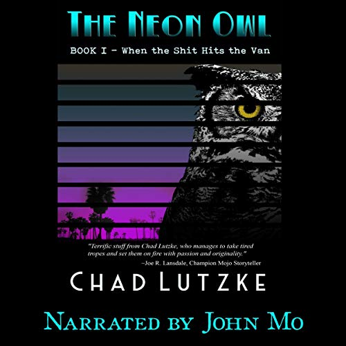The Neon Owl: Book 1: When the Shit Hits the Van Audiobook By Chad Lutzke cover art