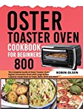 Oster Toaster Oven Cookbook for Beginners 800: The Complete Guide of Oster Toaster Oven Digital Convection Oven with Large 6-Slice Capacity recipe book to Toast, Bake, Broil and More