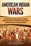 American Indian Wars: A Captivating Guide to a Series of Conflicts That Occurred in North America and How They Impacted Native American Tribes, Including Events Such as the Sand Creek Massacre - Captivating History