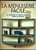 La Menuiserie Facile - 25 meubles et objets en bois pour la maison