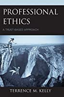 Professional Ethics: A Trust-Based Approach
