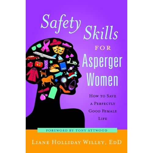 Safety Skills for Asperger Women: How to Save a Perfectly Good Female Life (English Edition)