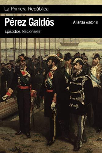 La Primera República: Episodios Nacionales, 44 / Serie final (El libro de bolsillo - Bibliotecas de autor - Biblioteca Pérez Galdós - Episodios Nacionales)