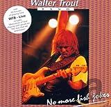 Songtexte von Walter Trout - Live (No More Fish Jokes)