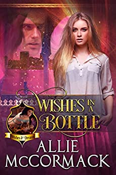 Wishes in a Bottle (Wishes & Dreams Book 1) by [Allie McCormack]