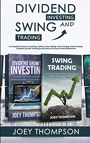 Dividend Investing & Swing Trading: A Complete Guide on Investing, Options, Day Trading, Forex Trading, Future Trading, Dividend Growth Investing and Passive ... for Early Retirement (English Edition)