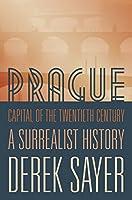 Prague, Capital of the Twentieth Century: A Surrealist History