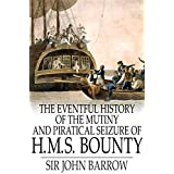 The Eventful History of the Mutiny and Piratical Seizure of HMS Bounty illustrated (English Edition)