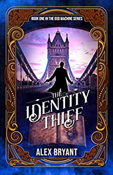 The Identity Thief (The God Machine Book 1) by [Alex Bryant]